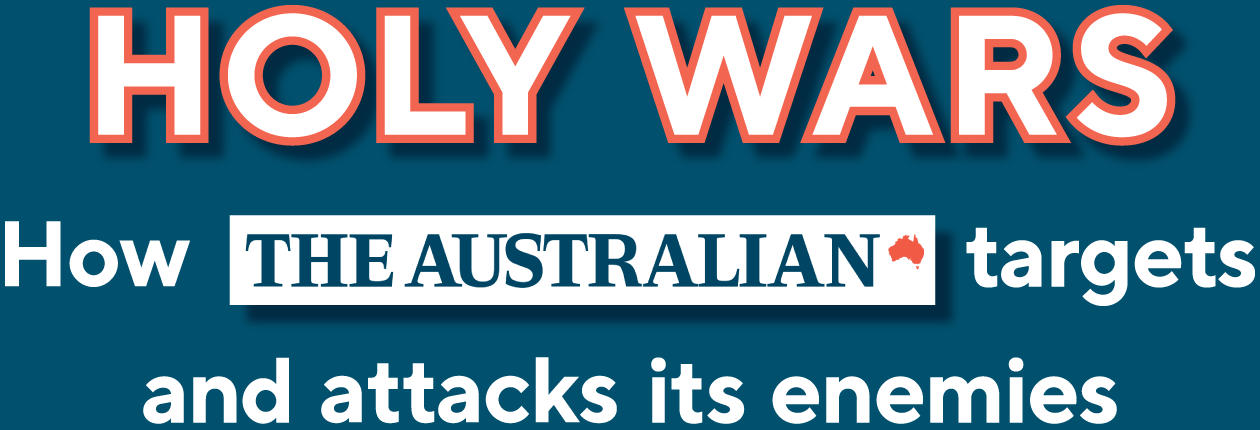 Holy Wars - How The Australian targets and attacks its enemies